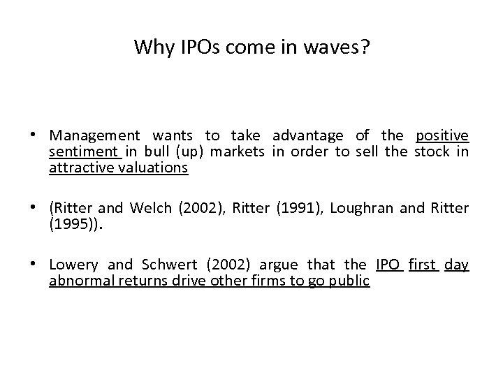 Why IPOs come in waves? • Management wants to take advantage of the positive