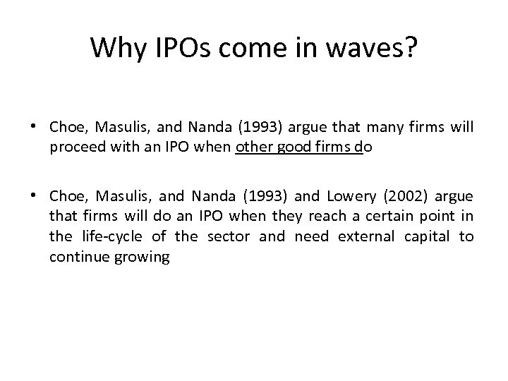 Why IPOs come in waves? • Choe, Masulis, and Nanda (1993) argue that many