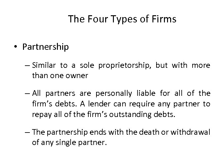 The Four Types of Firms • Partnership – Similar to a sole proprietorship, but