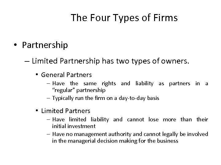 The Four Types of Firms • Partnership – Limited Partnership has two types of