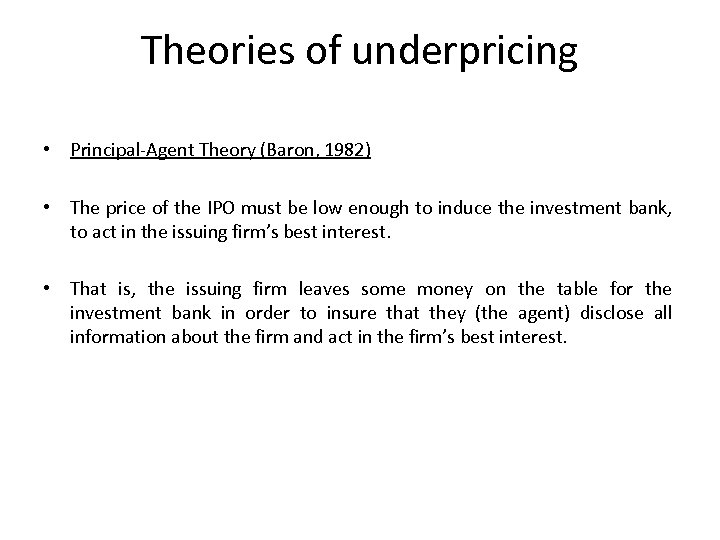 Theories of underpricing • Principal-Agent Theory (Baron, 1982) • The price of the IPO