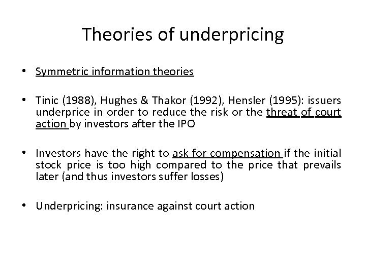Theories of underpricing • Symmetric information theories • Tinic (1988), Hughes & Thakor (1992),