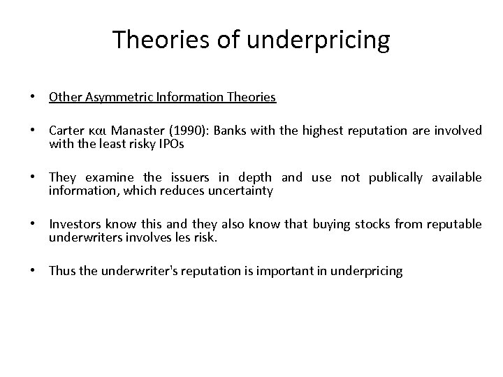 Theories of underpricing • Other Asymmetric Information Theories • Carter και Manaster (1990): Banks
