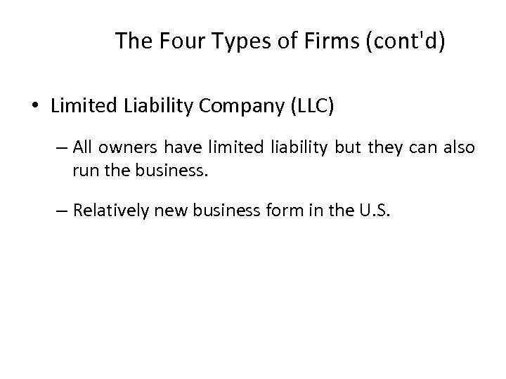 The Four Types of Firms (cont'd) • Limited Liability Company (LLC) – All owners