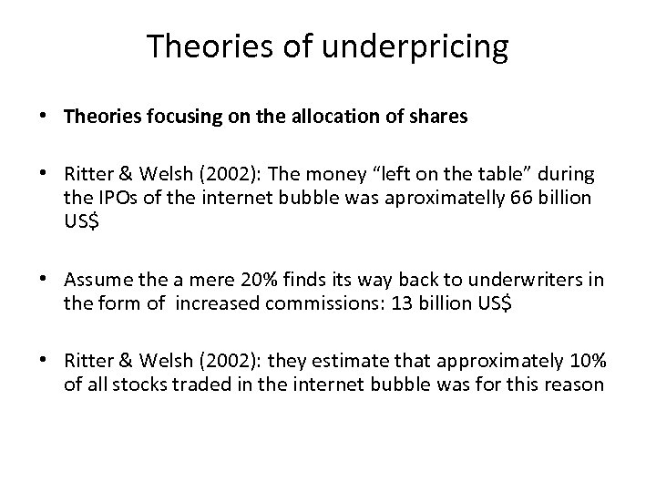 Theories of underpricing • Theories focusing on the allocation of shares • Ritter &