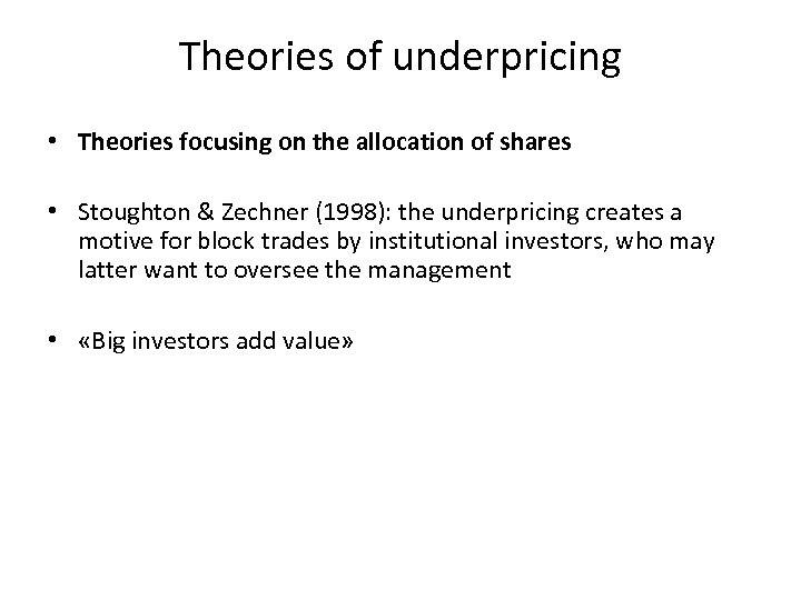 Theories of underpricing • Theories focusing on the allocation of shares • Stoughton &