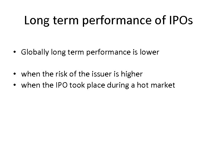 Long term performance of IPOs • Globally long term performance is lower • when
