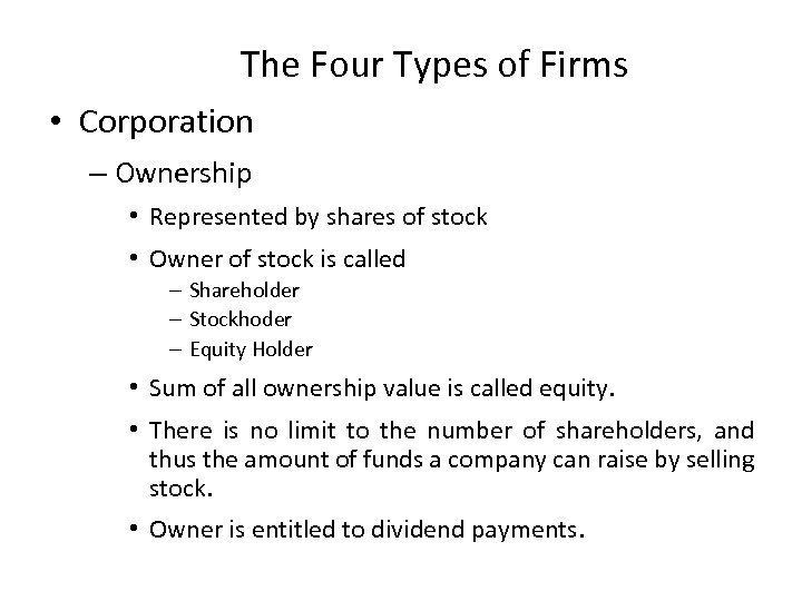 The Four Types of Firms • Corporation – Ownership • Represented by shares of