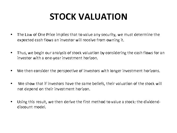STOCK VALUATION • The Law of One Price implies that to value any security,
