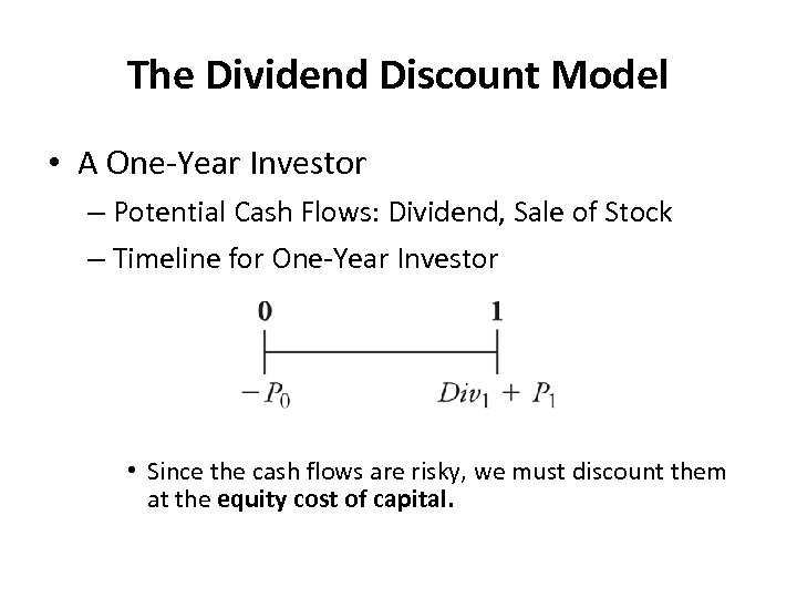 The Dividend Discount Model • A One-Year Investor – Potential Cash Flows: Dividend, Sale