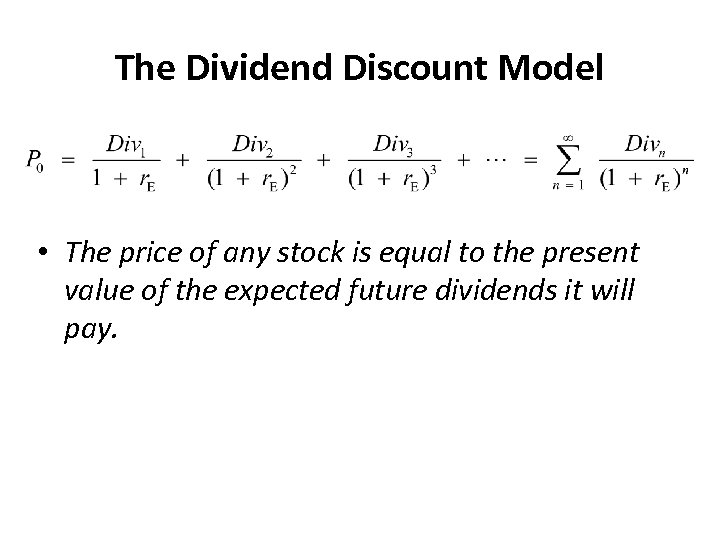 The Dividend Discount Model • The price of any stock is equal to the