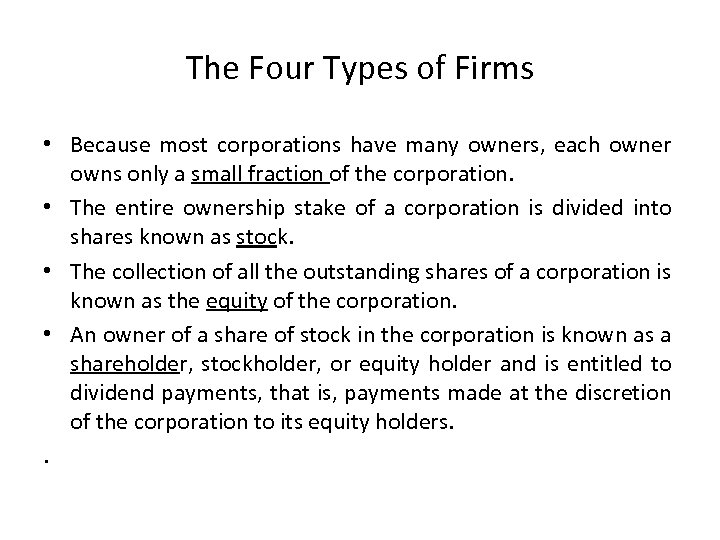 The Four Types of Firms • Because most corporations have many owners, each owner