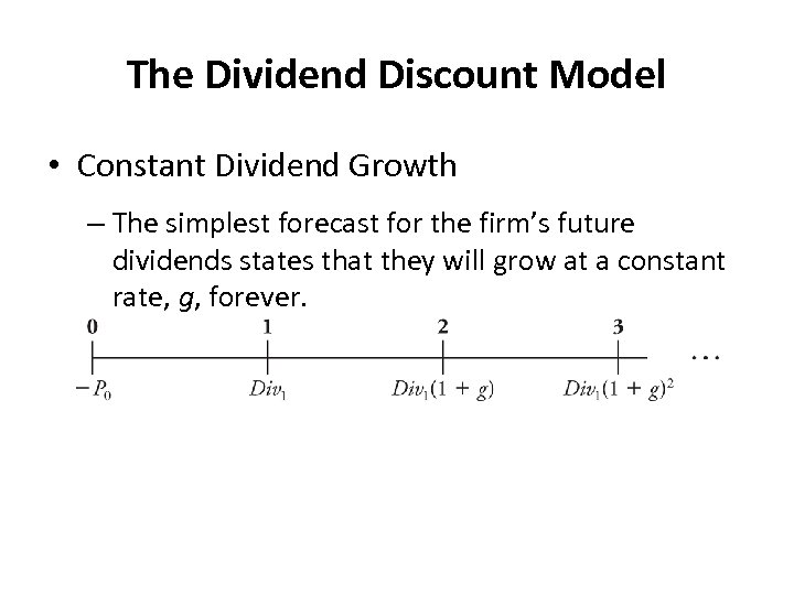 The Dividend Discount Model • Constant Dividend Growth – The simplest forecast for the