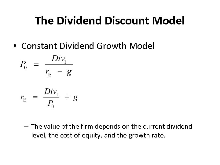 The Dividend Discount Model • Constant Dividend Growth Model – The value of the