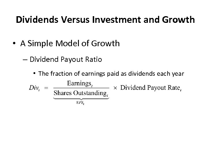Dividends Versus Investment and Growth • A Simple Model of Growth – Dividend Payout