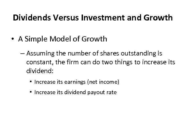 Dividends Versus Investment and Growth • A Simple Model of Growth – Assuming the