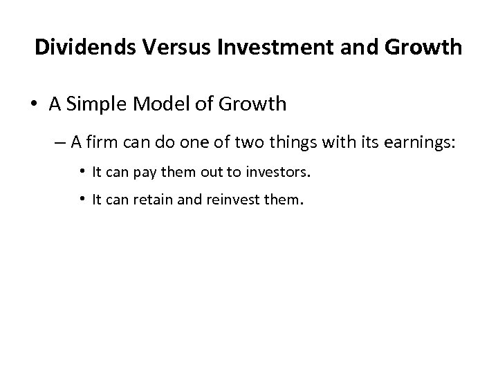 Dividends Versus Investment and Growth • A Simple Model of Growth – A firm