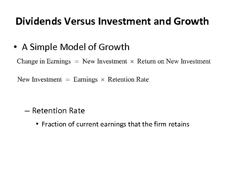 Dividends Versus Investment and Growth • A Simple Model of Growth – Retention Rate