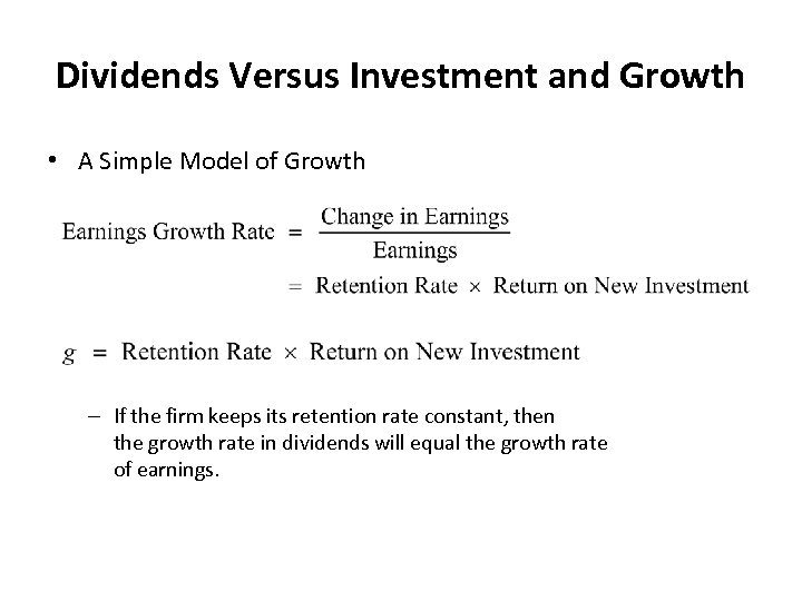 Dividends Versus Investment and Growth • A Simple Model of Growth – If the