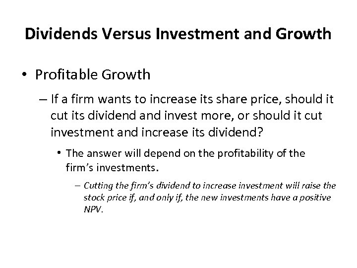 Dividends Versus Investment and Growth • Profitable Growth – If a firm wants to