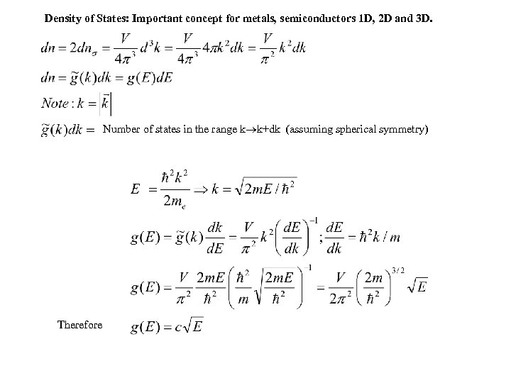 Density of States: Important concept for metals, semiconductors 1 D, 2 D and 3