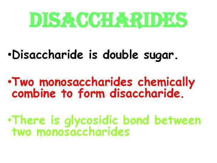 DISACCHARIDES • Disaccharide is double sugar. • Two monosaccharides chemically combine to form disaccharide.