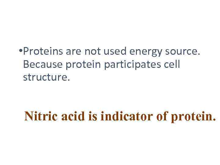 • Proteins are not used energy source. Because protein participates cell structure. Nitric