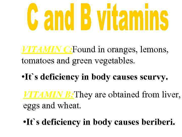 VITAMIN C: Found in oranges, lemons, C: tomatoes and green vegetables. • It`s deficiency