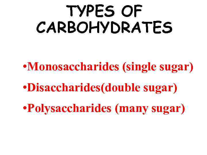 TYPES OF CARBOHYDRATES There are 3 types of carbohydrates according to the number of