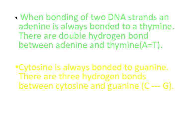• When bonding of two DNA strands an adenine is always bonded to