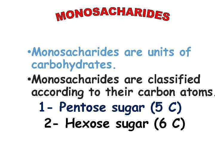 • Monosacharides are units of carbohydrates. • Monosacharides are classified according to their