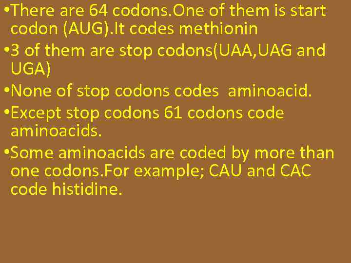 • There are 64 codons. One of them is start codon (AUG). It