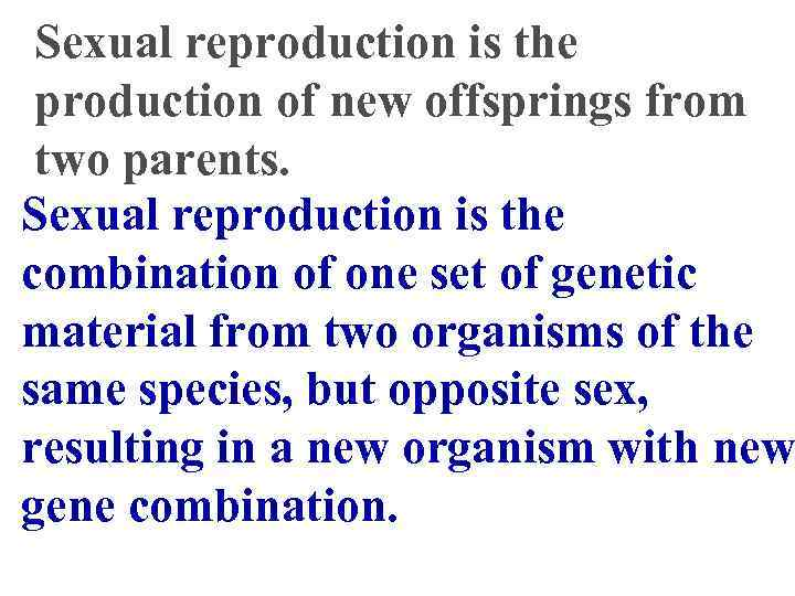 Sexual reproduction is the production of new offsprings from two parents. Sexual reproduction is