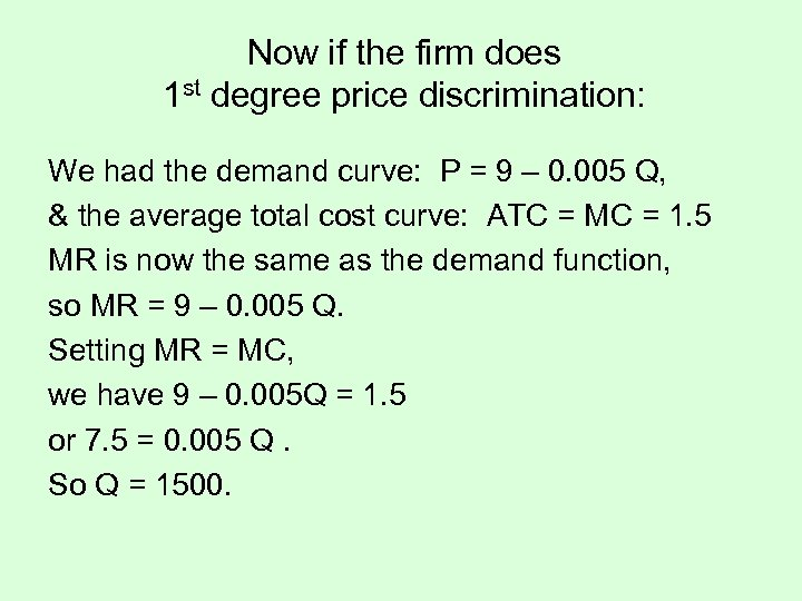 Now if the firm does 1 st degree price discrimination: We had the demand