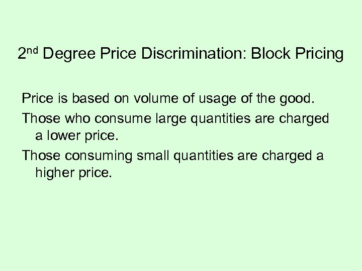2 nd Degree Price Discrimination: Block Pricing Price is based on volume of usage