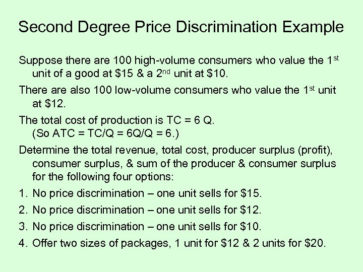 Second Degree Price Discrimination Example Suppose there are 100 high-volume consumers who value the