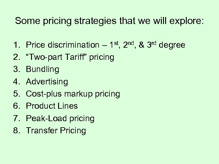 Some pricing strategies that we will explore: 1. 2. 3. 4. 5. 6. 7.