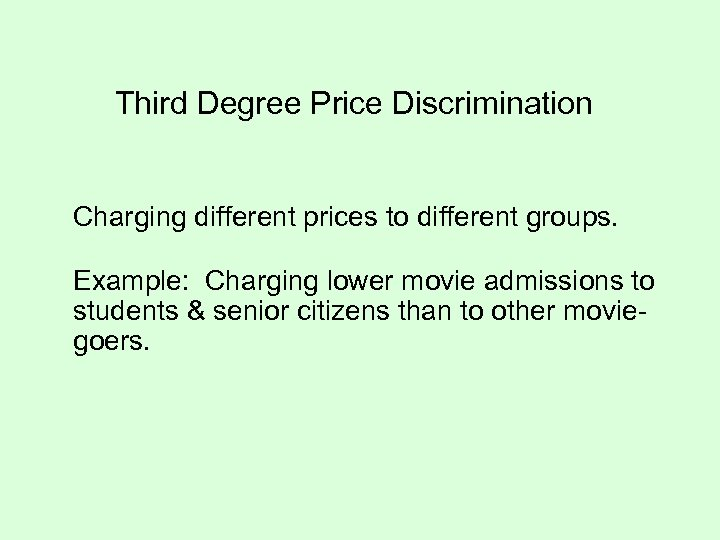 Third Degree Price Discrimination Charging different prices to different groups. Example: Charging lower movie