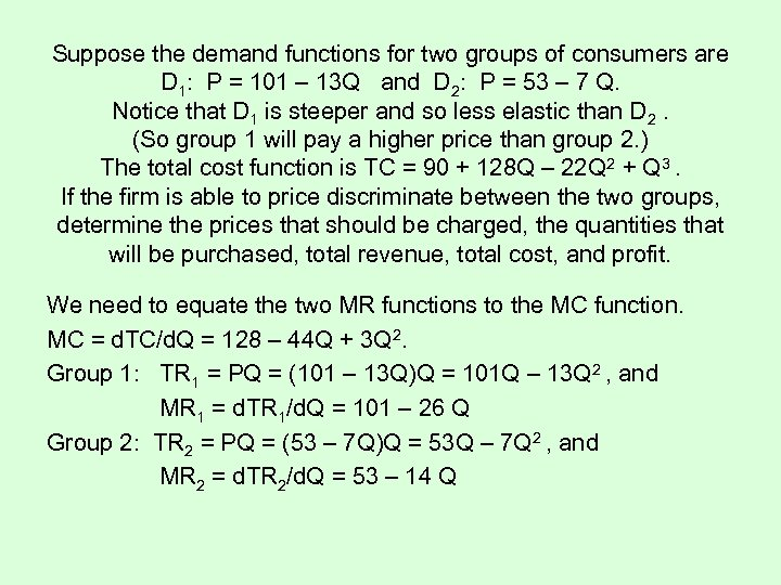 Suppose the demand functions for two groups of consumers are D 1: P =