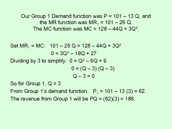 Our Group 1 Demand function was P = 101 – 13 Q, and the