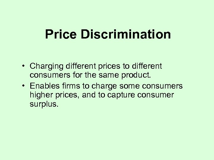 Price Discrimination • Charging different prices to different consumers for the same product. •