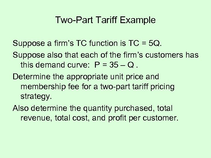 Two-Part Tariff Example Suppose a firm's TC function is TC = 5 Q. Suppose