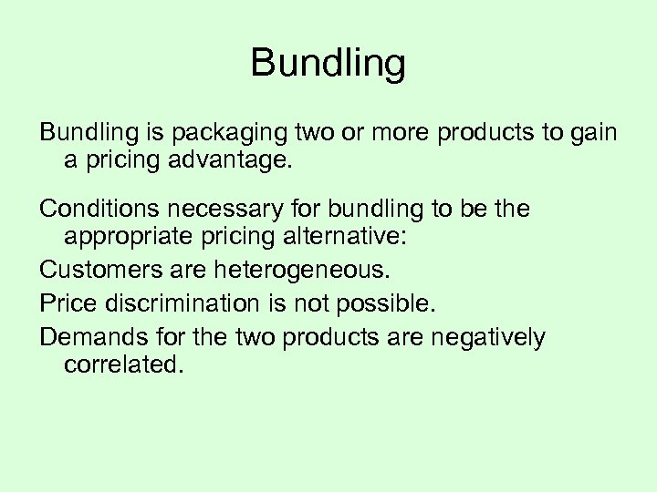 Bundling is packaging two or more products to gain a pricing advantage. Conditions necessary