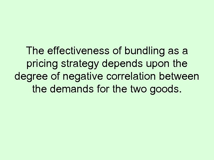 The effectiveness of bundling as a pricing strategy depends upon the degree of negative