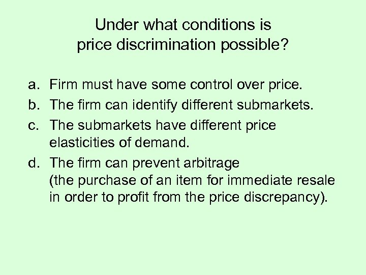 Under what conditions is price discrimination possible? a. Firm must have some control over