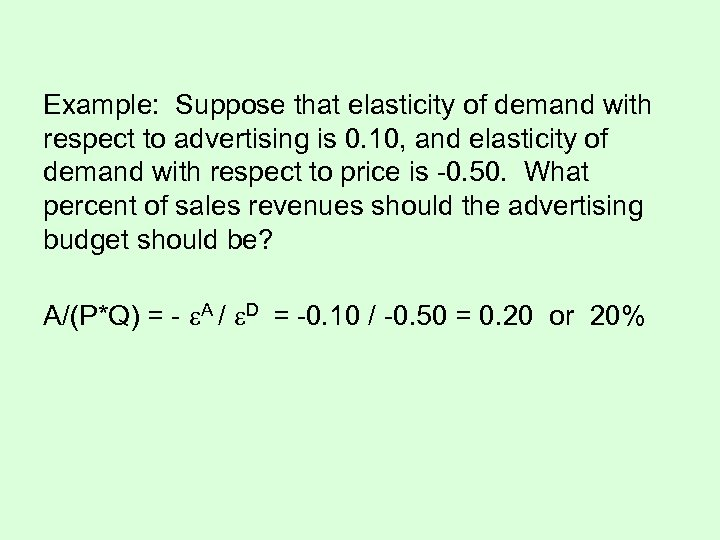 Example: Suppose that elasticity of demand with respect to advertising is 0. 10, and