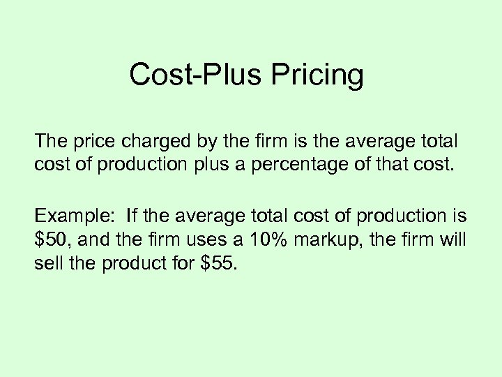Cost-Plus Pricing The price charged by the firm is the average total cost of