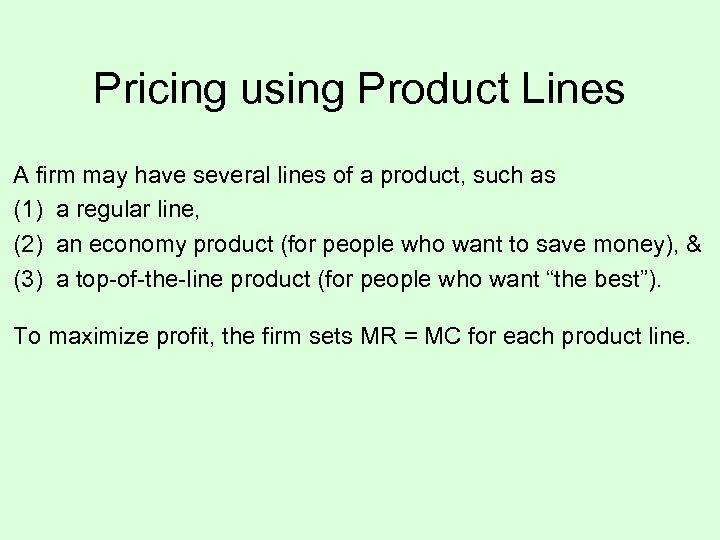 Pricing using Product Lines A firm may have several lines of a product, such