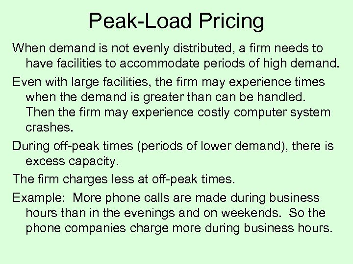Peak-Load Pricing When demand is not evenly distributed, a firm needs to have facilities