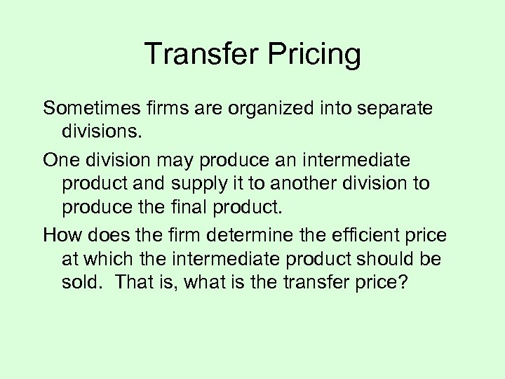 Transfer Pricing Sometimes firms are organized into separate divisions. One division may produce an